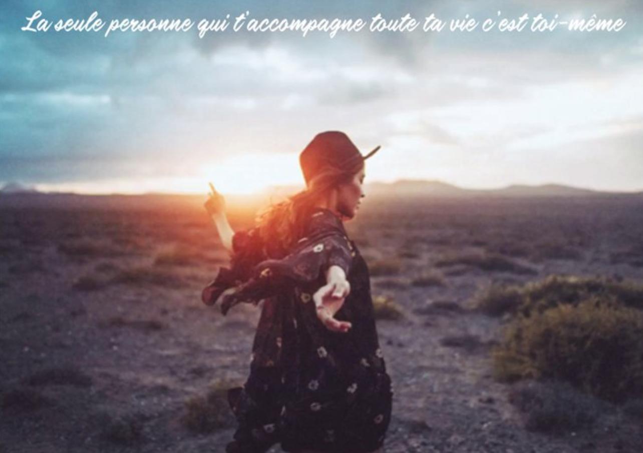La seule personne qui t'accompagne toute ta vie, c'est toi-même